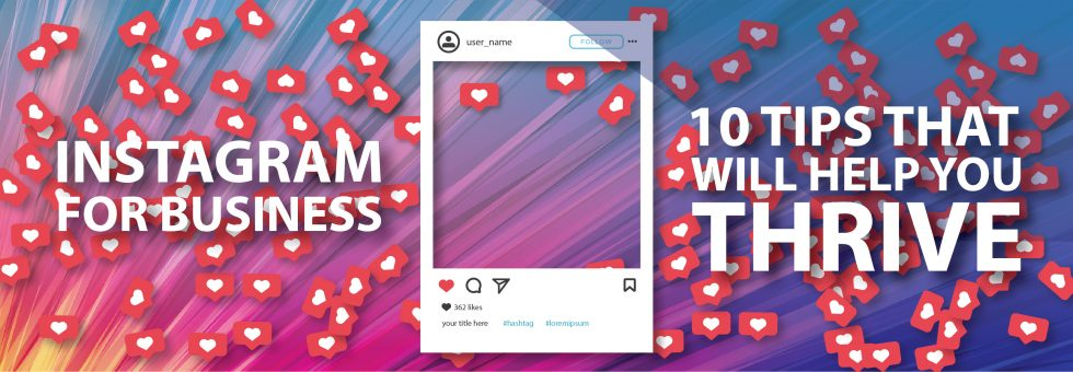 Instagram For Business 10 Tips That Will Help You Thrive