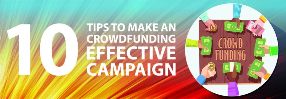 10 Tips To Make A Crowdfunding Effective Campaign
